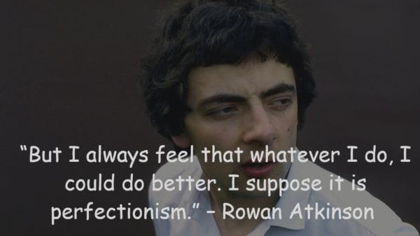 27 Most Inspirational Quotes of Actor Rowan Atkinson